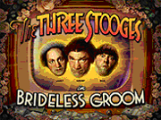 3stooges brideless groom new slot game